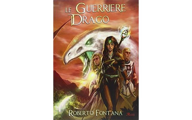 Le Guerriere Drago 9788864901428 Roberto Fontana Libro