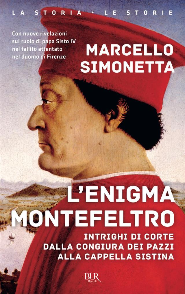 L Enigma Montefeltro Intrighi Di Corte Dalla Congiura Dei Pazzi Alla Cappella Sistina Marcello Simonetta